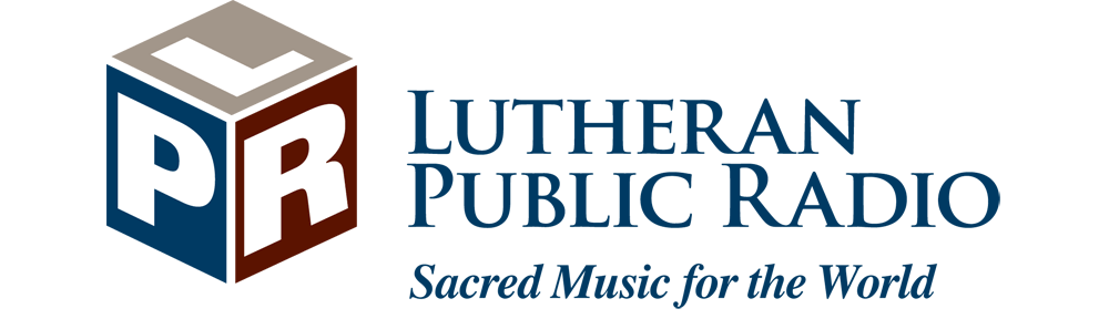 Lutheran Public Radio: Sacred Music for the World